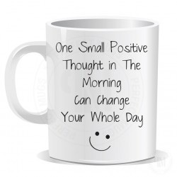 One Small Positive Thought in The Morning Can Change Your Whole Day Mug