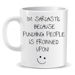 Im Sarcastic Because Punching People is Frowned upon Mug