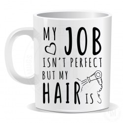 My Job is Not Perfect But My Hair is Mug