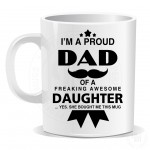 Im a Proud Dad Of a Freaking Awesome Daughter Mug