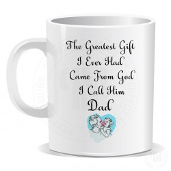 The Greatest Gift I Ever Had Came From God I Call Him Dad Mug