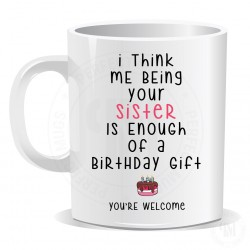 I Think Me Being Your Sister Is Enough Of A Birthday Gift Mug