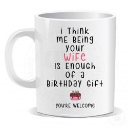 I Think Me Being Your Wife Is Enough Of A Birthday Gift Mug