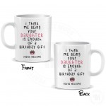 I Think Me Being Your Daughter Is Enough Of A Birthday Gift Mug
