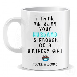 I Think Me Being Your Husband Is Enough Of A Birthday Gift Mug