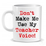 Dont Make Me Use My Teacher Voice Black and Red Mug