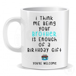 I Think Me Being Your Brother Is Enough Of A Birthday Gift Mug