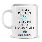 I Think Me Being Your Son Is Enough Of A Birthday Gift Mug