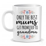 Only The Best Mums Get Promoted To Grandma Mug