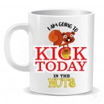 Im Going To Kick Today in The Nuts Mug