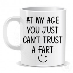 At My Age You Just Can't Trust A Fart Mug
