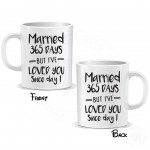 Married 365 Days But I Have Love You Since Day Mug