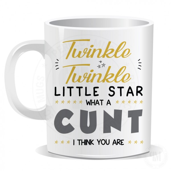 Twinkle Twinkle Little Star What a Cunt I Think You are Mug