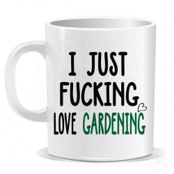 I Just Fucking Love Gardening Mug