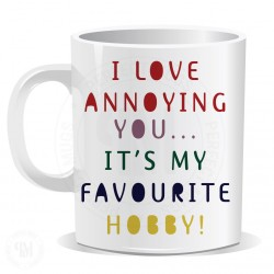 I Love Annoying You It is My Favourite Hobby Mug