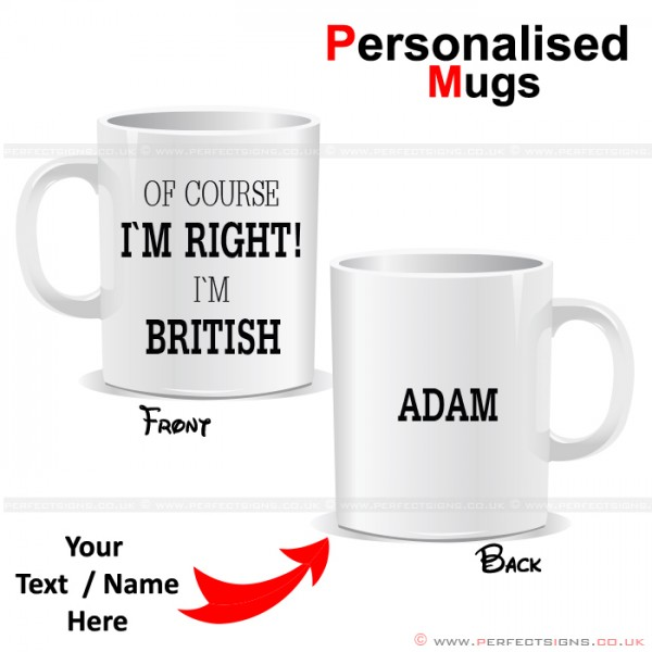 Of Course I'm Right I'm British Personalised Mug