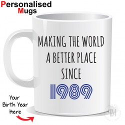 Personalised Making The World a Better Place Since 1989 Mug