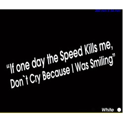 If One Day the Speed Kills Don't Cry Because I was Smiling Sticker