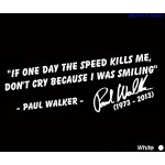 Paul Walker If One Day the Speed Kills Don't Cry Because I was Smiling Sticker